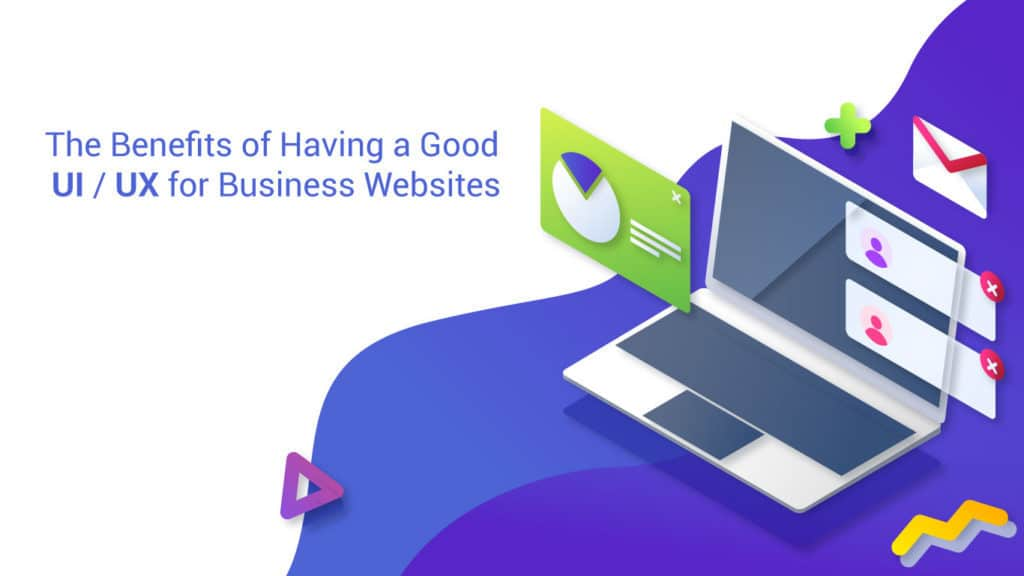 The Benefits of Having a Good UI/UX for Business Websites